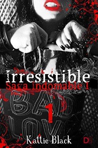 Irresistible. Primera parte: Saga Indomable I Kattie Black
