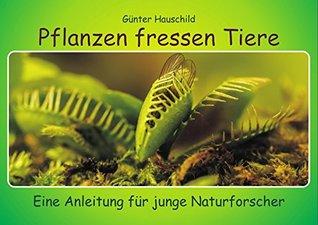 Pflanzen fressen Tiere: Eine Anleitung für junge Naturforscher  by  Günter Hauschild
