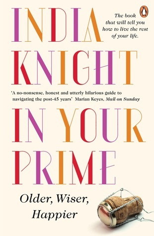 In Your Prime: Older Wiser Happier  by  India Knight