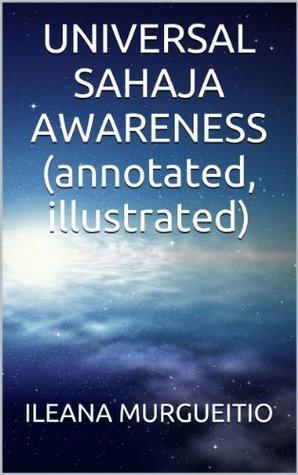 UNIVERSAL SAHAJA AWARENESS (annotated, illustrated) ILEANA MURGUEITIO
