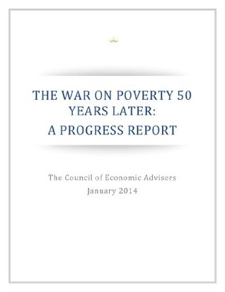 The War on Poverty 50 Years Later: A Progress Report Executive Office of the President of the United States