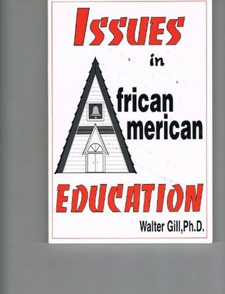 Issues in African American Education Walter Gill
