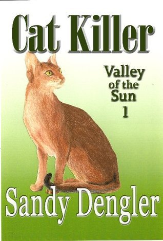 Cat Killer (Valley of the Sun Book 1)  by  Sandy Dengler