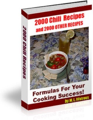 2000 Chili Recipes and 2000 Other Recipes: Formulas For Your Cooking Success! M.L. Watrous