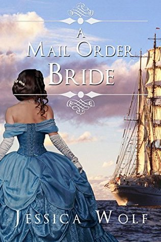 A Mail Order Bride: A Historical Western Victorian Romance  by  Jessica Wolf