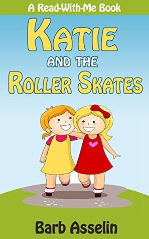 BEGINNER READER: Katie and the Roller Skates (A Read-With-Me Book)  by  Barb Asselin