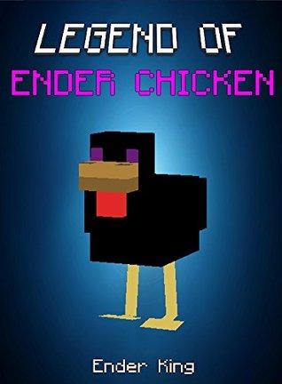 Minecraft: Legend Of Ender Chicken: The Adventures With Ender Pig And Enderman (ENDVENTURES SERIES Book 16) Ender King