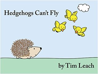 Hedgehogs Cant Fly  by  Tim Leach