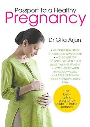 Passport to A Healthy Pregnancy: 1  by  Dr. Gita Arjun