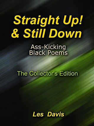 Straight Up!...And Still Down: (Ass-Kicking Black Poetry) Collectors Edition Les Davis