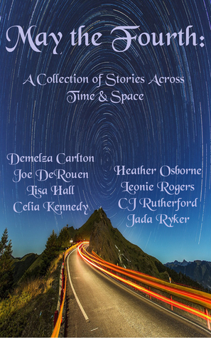 May The Fourth: A Collection of Stories Across Time and Space  by  Celia Kennedy