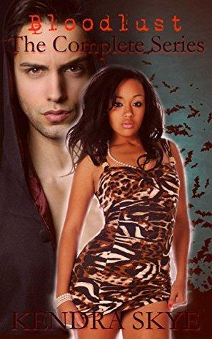 Bloodlust: The Complete Series:  by  Kendra Skye