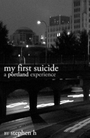 My First Suicide: A Portland Experience  by  Stephen H