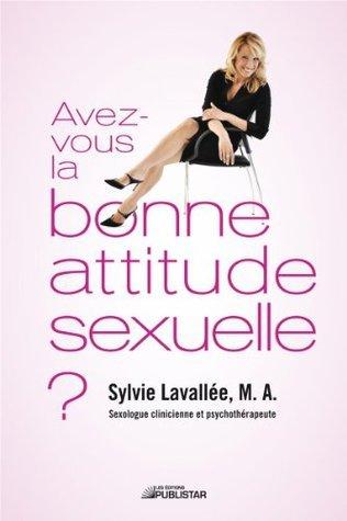 Avez-vous la bonne attitude sexuelle ?  by  Sylvie Lavallée