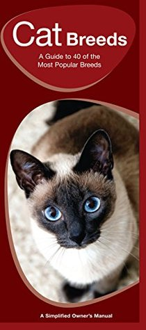 Cat Breeds: A Field Guide to 40 of the Most Popular Breeds  by  Raymond Leung James Kavanagh