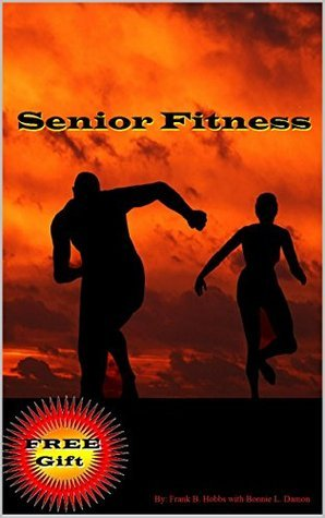 Senior Fitness (Annotated): Senior Exercise books from the government [fitness manual]  by  Frank Hobbs