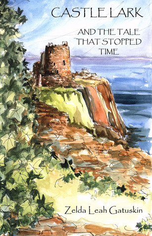 Castle Lark and The Tale that Stopped Time Zelda Leah Gatuskin