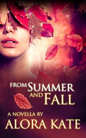 From Summer and Fall (The Four Seasons Book 1)  by  Alora Kate