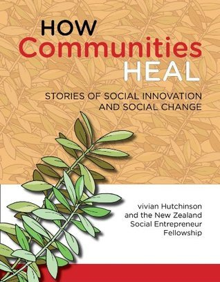 How Communities Heal - stories of social innovation and social change Vivian Hutchinson