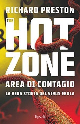 The Hot Zone: Area di contagio. La vera storia del virus Ebola Richard Preston