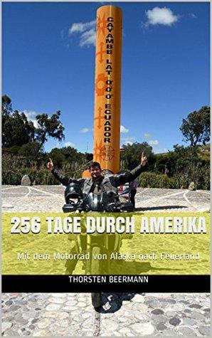 256 Tage durch Amerika: Mit dem Motorrad von Alaska nach Feuerland Thorsten Beermann