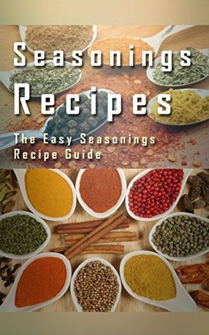 Seasoning Recipes: The Easy Guide To Seasoning Recipes Mary Ann Templeton
