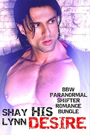 His Desire (BBW Paranormal Shifter Romance Bundle)  by  Shay Lynn