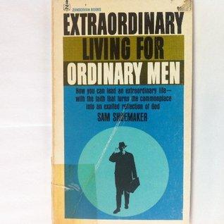 Extraordinary Living For Ordinary Men Sam Shoemaker
