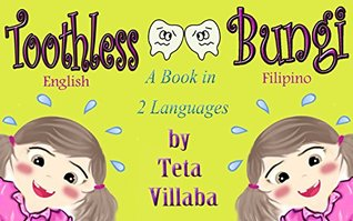 Toothless Bungi: A Book In 2 Languages: English and Filipino  by  Teta Villaba
