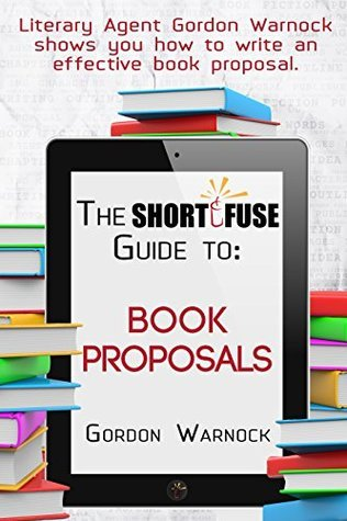 The Short Fuse Guide to Book Proposals (Short Fuse Guides 2) Gordon Warnock