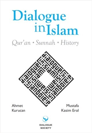 Dialogue in Islam: Quran, Sunnah, History  by  Ahmet Kurucan