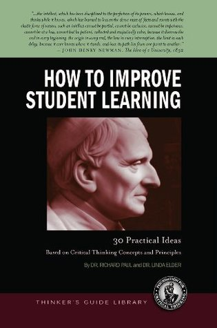 A Thinkers Guide for Those Who Teach on How to Improve Student Learning Dr. Richard Paul