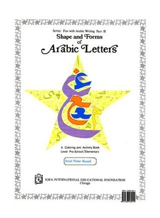 Shape and Forms of Arabic Letters: A Coloring and Activity Book Level: Pre-School / Elementary (Fun with Arabic Writing Part II) Assad Nimer Busool