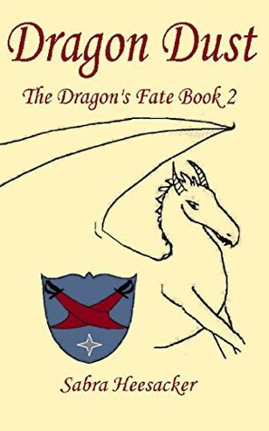Dragon Dust (The Dragons Fate Book 2) Sabra Heesacker