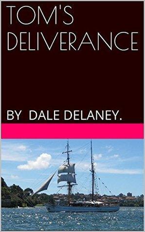 TOMS DELIVERANCE: .  by  Dale Delaney
