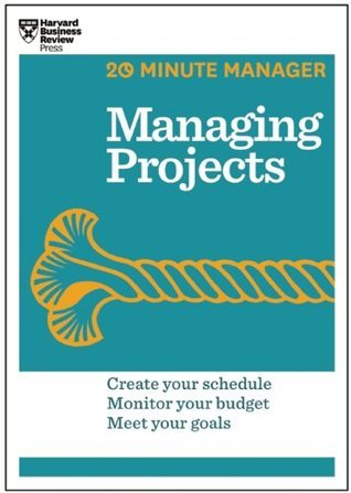 Managing Projects (20-Minute Manager Series) Harvard Business School Press