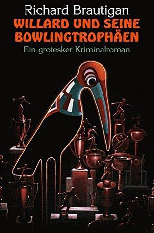 Willard und seine Bowlingtrophäen: Ein grotesker Kriminalroman Richard Brautigan