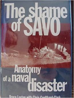 The Shame of Savo: Anatomy of a Naval Disaster Bruce Loxton