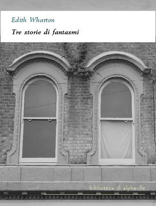Tre storie di fantasmi  by  Edith Wharton
