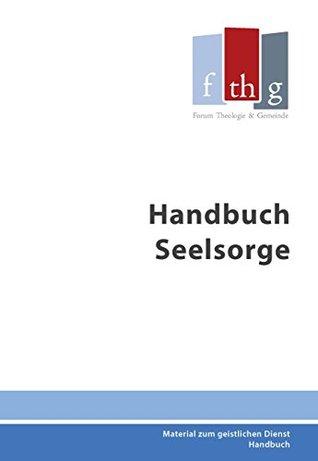 Handbuch Seelsorge: Zusammengestellt vom Arbeitskreis Seelsorge im BFP unter der Leitung von Dietmar Schwabe  by  Dietmar Schwabe