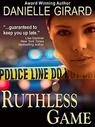 Ruthless Game (A Captivating Suspense Novel) Danielle Girard
