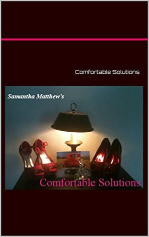 Comfortable Solutions  by  Samantha Matthew
