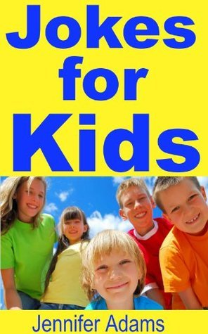 Jokes for Kids: 300 Jokes for Kids to Have Fun All Together Jennifer Adams
