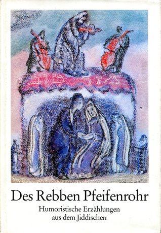 Des Rebbens Pfeifenrohr. Jiddische Erzählungen verschiedene Autoren