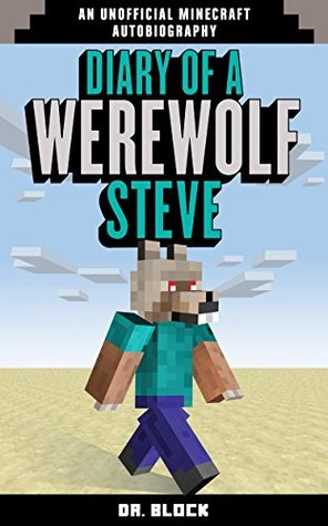 Diary of a Werewolf Steve (an unofficial Minecraft autobiography)  by  Dr. Block