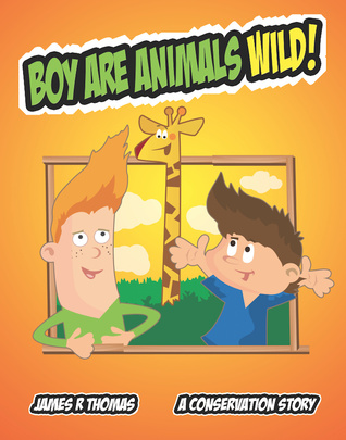 Boy Are Animals Wild!: A Conservation Story (Conservation Series Book 4) James R.  Thomas