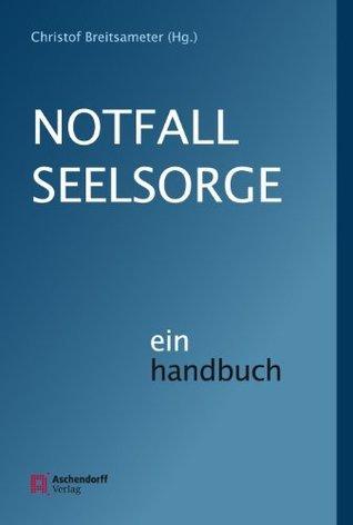 Notfallseelsorge: Ein Handbuch  by  Christof Breitsameter