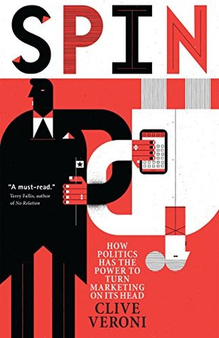 Spin: How Politics Has the Power to Turn Marketing on Its Head Clive Veroni