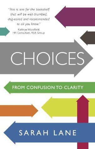 Choices: From Confusion To Clarity  by  Sarah Lane