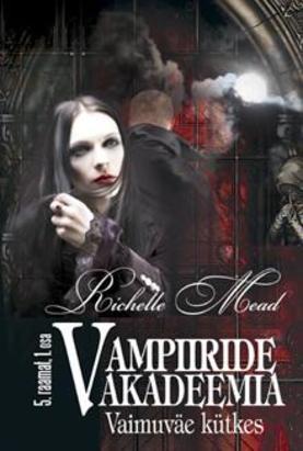 Vaimuväe kütkes. Vampiiride akadeemia 5. raamatu 1. osa Richelle Mead